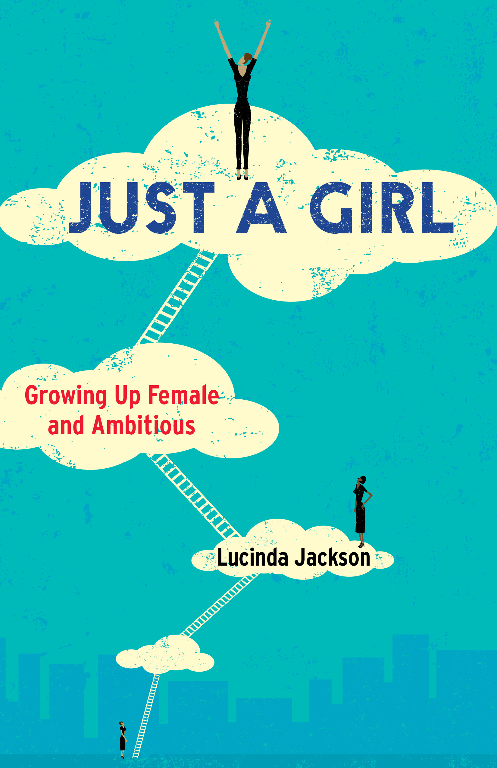 Just a Girl: Growing Up Female and Ambitious